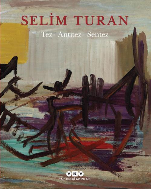 Tez - Antitez - Sentez / Selim Turan'ın Sanat Serüveni
