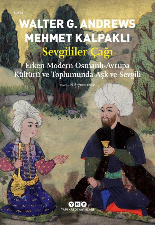 Sevgililer Çağı - Erken Modern Osmanlı-Avrupa Kültürü ve Toplumunda Aşk ve Sevgili
