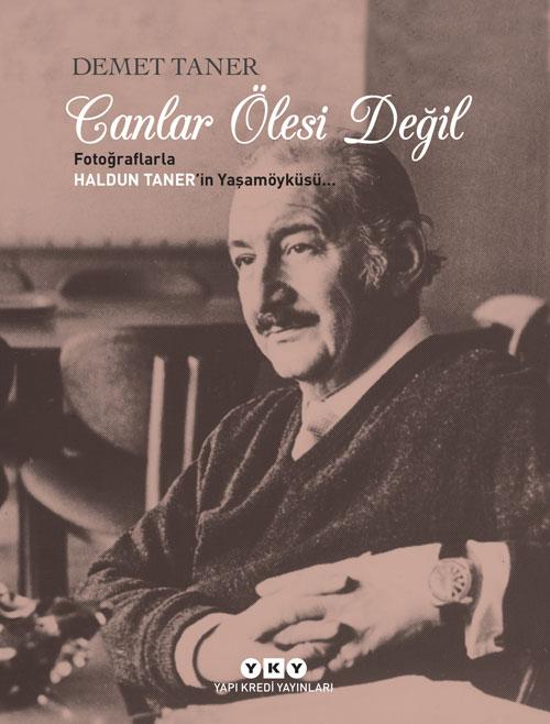 Canlar Ölesi Değil - Fotoğraflarla Haldun Taner'in Yaşamöyküsü...