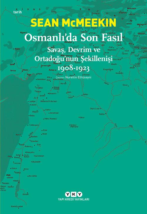 Osmanlı'da Son Fasıl - Savaş, Devrim ve Ortadoğu'nun Şekillenişi 1908-1923