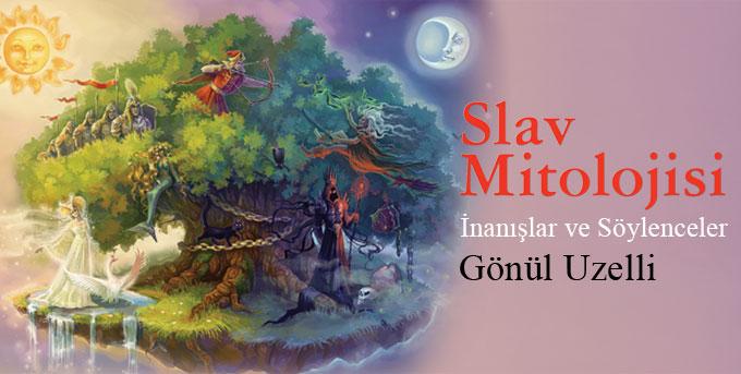 Slav Mitolojisi - İnanışlar ve Söylenceler