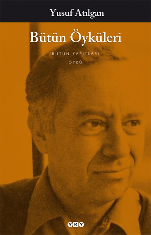 Bütün Öyküleri, Yusuf Atılgan, Yapı Kredi Yayınları