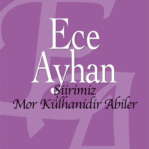 Ece Ayhan – Şiirimiz Mor Külhanidir Abiler