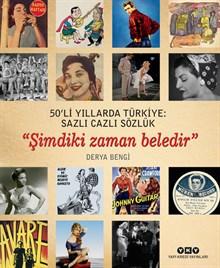 """50'li Yıllarda Türkiye: Sazlı Cazlı Sözlük - """"Şimdiki Zaman Beledir"""""""