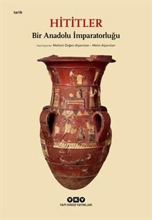 Hititler - Bir Anadolu İmparatorluğu (Karton Kapak)