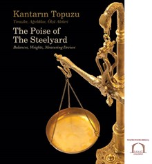 Kantarın Topuzu - Teraziler, Ağırlıklar, Ölçü Aletleri / The Poise of The Steelyard - Balances, Weights, Measuring Devices