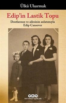 Edip'in Lastik Topu - Dostlarının ve ailesinin anlatımıyla Edip Cansever