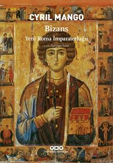 Bizans - Yeni Roma İmparatorluğu