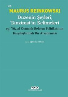 Düzenin Şeyleri, Tanzimat'ın Kelimeleri - 19.Yüzyıl Osmanlı Reform Politikasının Karşılaştırmalı Bir Araştırması