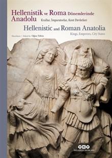 Hellenistik ve Roma Dönemlerinde Anadolu - Krallar, İmparatorlar, Kent Devletleri / Hellenistic and Roman Anatolia - Kings, Emperors, City States