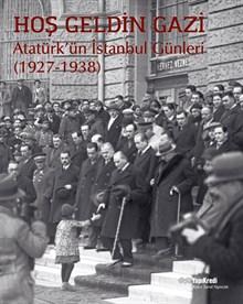 Hoş Geldin Gazi - Atatürk'ün İstanbul Günleri (1927-1938)