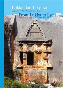 Lukka'dan Likya'ya - Sarpedon ve Aziz Nikolaos'un Ülkesi / From Lukka to Lycia The Land of Sarpedon and St. Nicholas