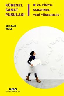 Küresel Sanat Pusulası 21.Yüzyıl Sanatında Yeni Yönelimler