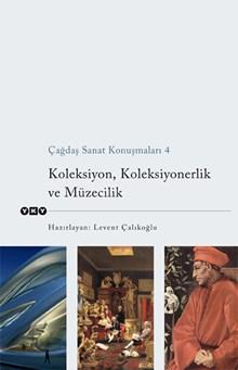 Çağdaş Sanat Konuşmaları 4 - Koleksiyon, Koleksiyonerlik ve Müzecilik