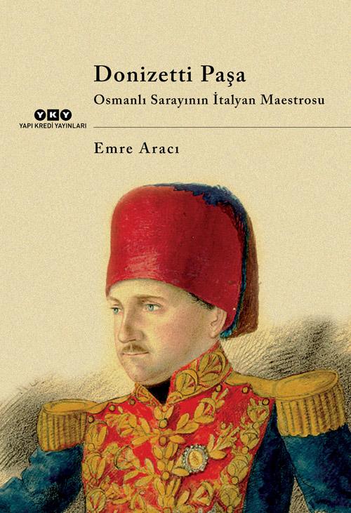 Donizetti Paşa - Osmanlı Sarayının İtalyan Maestrosu