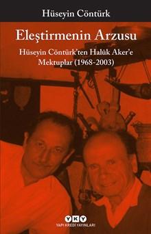 Eleştirmenin Arzusu - Hüseyin Contürk'ten Halûk Aker'e Mektuplar (1968-2003)