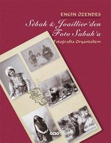 Sébah & Joaillier'den Foto Sabah'a - Fotoğrafta Oryantalizm