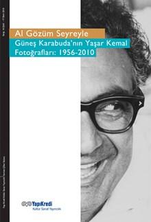 Al Gözüm Seyreyle - Güneş Karabuda'nın Yaşar Kemal Fotoğrafları: 1956-2010