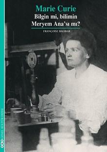 Marie Curie - Bilgin mi, Bilimin Meryem Ana'sı mı?
