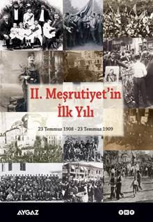 II. Meşrutiyet'in İlk Yılı / 23 Temmuz 1908 - 23 Temmuz 1909