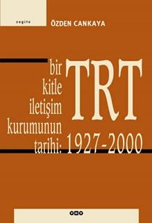 Bir Kitle İletişim Kurumunun Tarihi: TRT 1927 - 2000