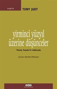 Yirminci Yüzyıl Üzerine Düşünceler - Timoty Snyder'in Katkısıyla