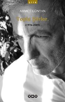 Toplu Şiirler. (1976-2005) - Ahmet Güntan