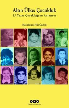 Altın Ülke: Çocukluk - 15 Yazar Çocukluğunu Anlatıyor