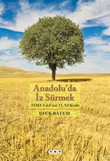 Anadolu'da İz Sürmek - TEMA Vakfı'nın 15. Yıl Kitabı