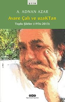 Avare Çalı ve UzaKTan - Toplu Şiirler (1976-2013)