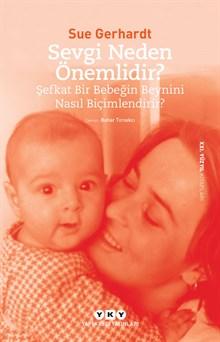 Sevgi Neden Önemlidir? Şefkat  Bir Bebeğin Beynini Nasıl Biçimlendirir?
