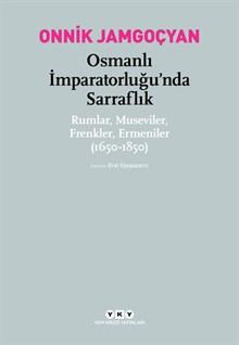 Osmanlı İmparatorluğu'nda Sarraflık - Rumlar, Museviler, Frenkler, Ermeniler (1650-1850)