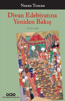 Divan Edebiyatına Yeniden Bakış - Seçilmiş ve Gözden Geçirilmiş Makaleler