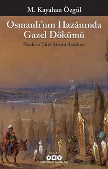 Osmanlı'nın Hazânında Gazel Dökümü - Modern Türk Şiirini Ararken