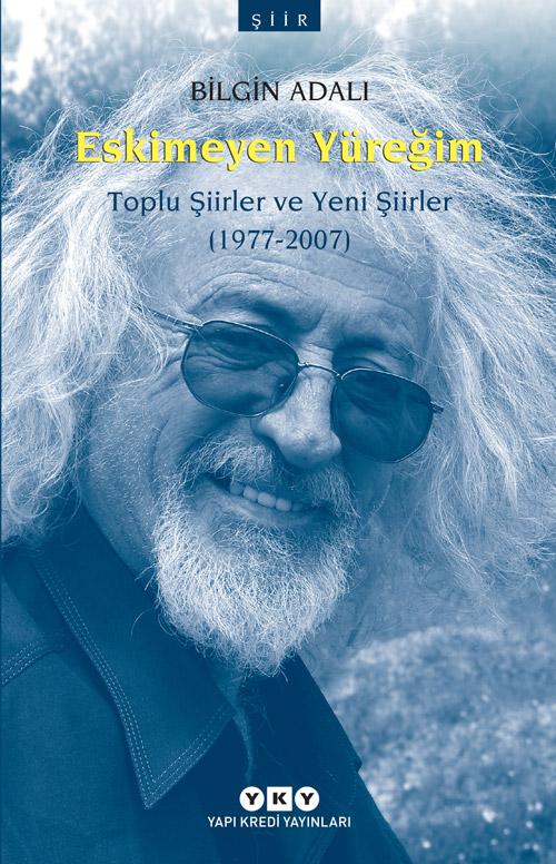 Eskimeyen Yüreğim - Toplu Şiirler ve Yeni Şiirler (1977-2007)