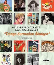 """60'lı Yıllarda Türkiye: Sazlı Cazlı Sözlük - """"Dünya Durmadan Dönüyor"""""""