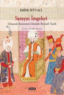 Sarayın İmgeleri - Osmanlı Sarayının Gözüyle Resimli Tarih