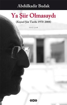 Ya Şiir Olmasaydı (Kişisel Şiir Tarihi 1970 - 2008)