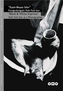 Siyah-Beyaz İzler - Fotoğrafçılığıyla Zeki Faik İzer