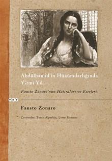 Abdülhamid'in Hükümdarlığında Yirmi Yıl / Fausto Zonaro'nun Hatıraları ve Eserleri