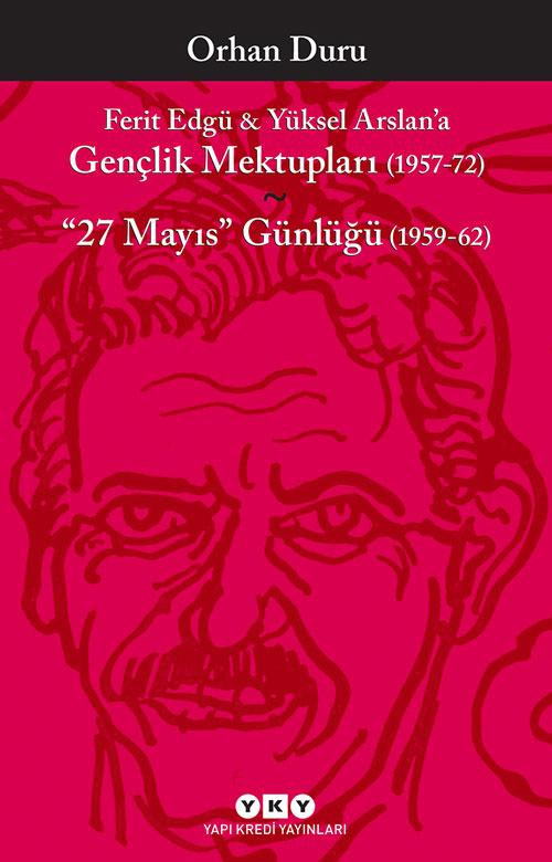 """Ferit Edgü & Yüksel Arslan'a Gençlik Mektupları (1957-72) / """"27 Mayıs"""" Günlüğü (1959-62)"""