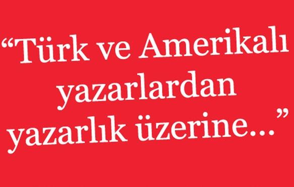Türk ve Amerikalı yazarlardan yazarlık üzerine