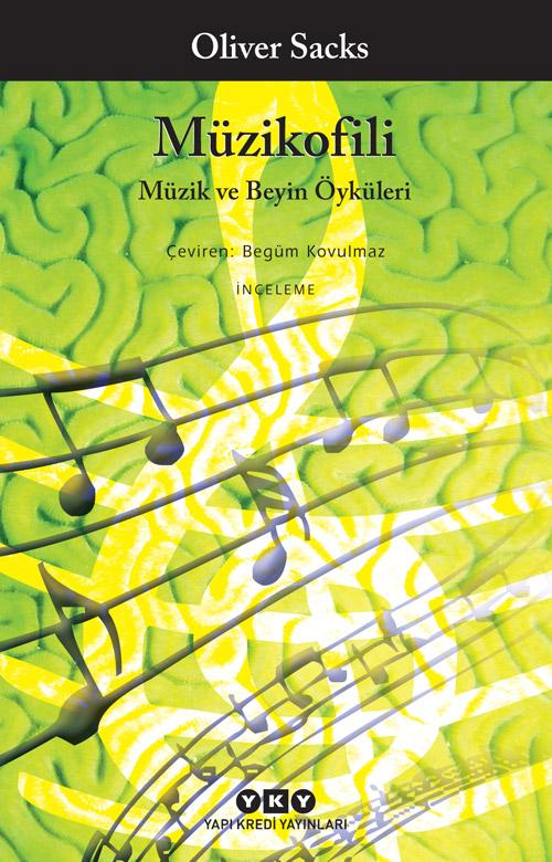 Müzikofili - Müzik ve Beyin Öyküleri, Oliver Sacks, Çev: Begüm Kovulmaz, Yapı Kredi Yayınları