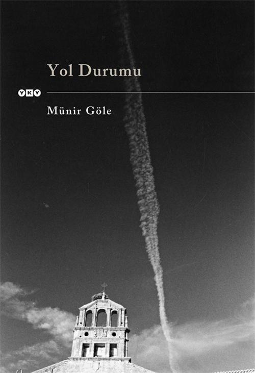 Yol Durumu, Münir Göle | Yapı Kredi Yayınları