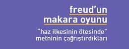 """Freud'un Makara Oyunu - """"haz ilkesinin ötesinde"""" metninin çağrıştırdıkları"""