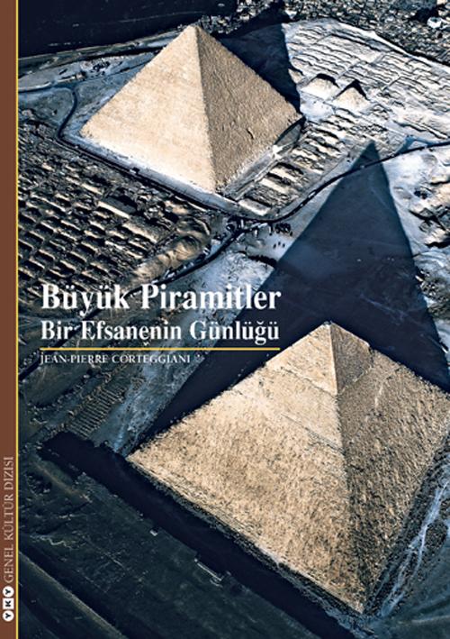 Buyuk Piramitler Bir Efsanenin Gunlugu Jean Pierre Corteggiani