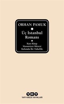 Üç İstanbul Romanı - Kara Kitap – Masumiyet Müzesi – Kafamda Bir Tuhaflık