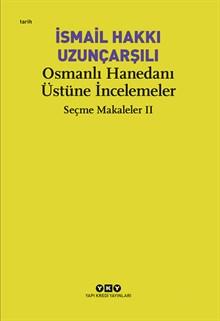 Osmanlı Hanedanı Üstüne İncelemeler - Seçme Makaleler II