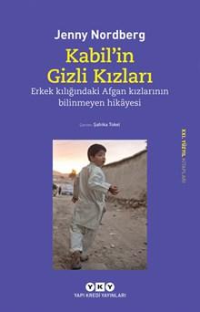 Kabil'in Gizli Kızları - Erkek Kılığındaki Afgan Kızlarının Bilinmeyen Hikâyesi