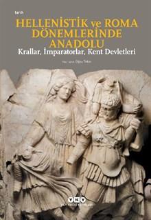 Hellenistik ve Roma Dönemlerinde Anadolu: Krallar, İmparatorlar, Kent Devletleri (Küçük Boy)